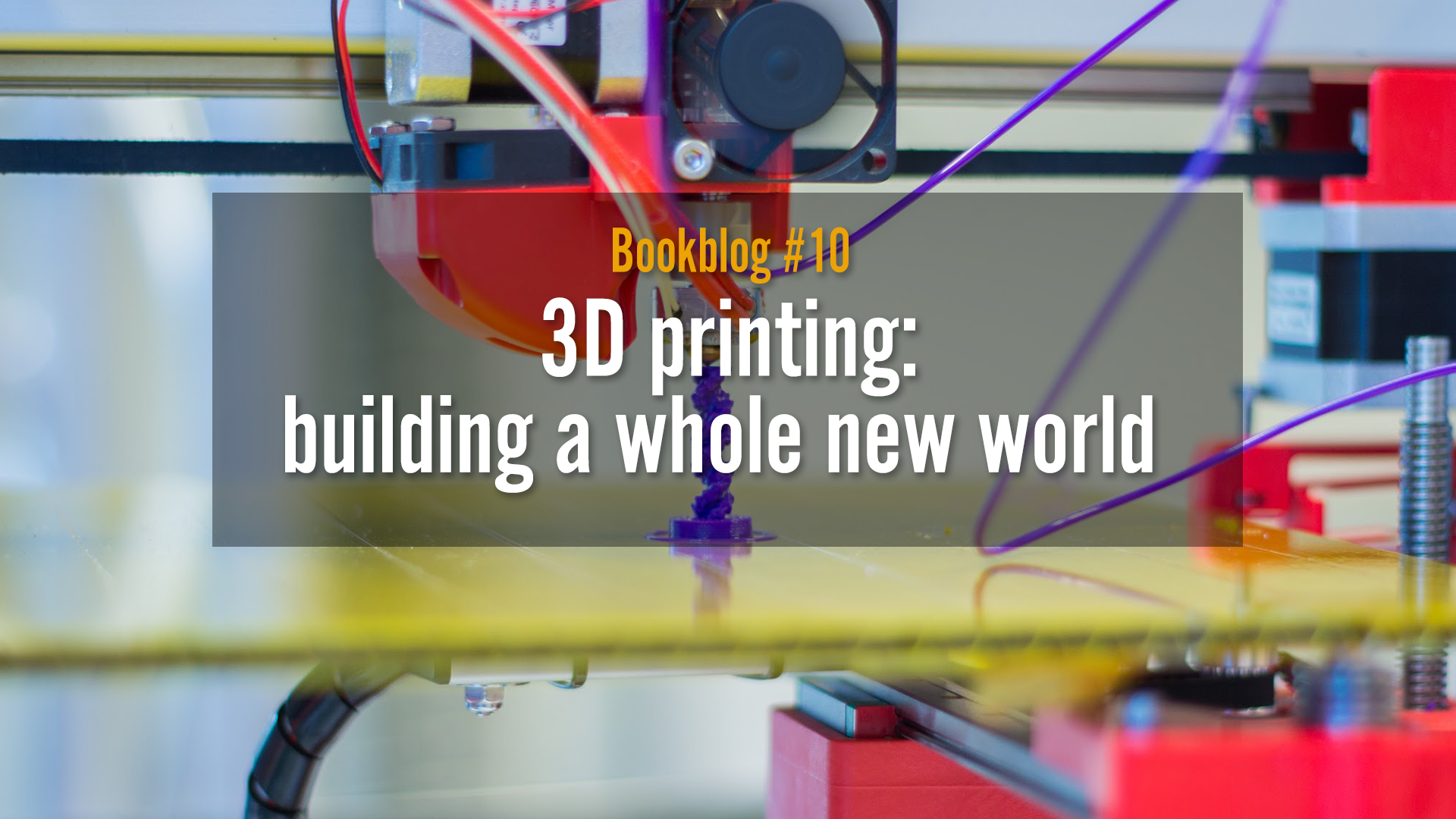 3D printing: building a whole new world