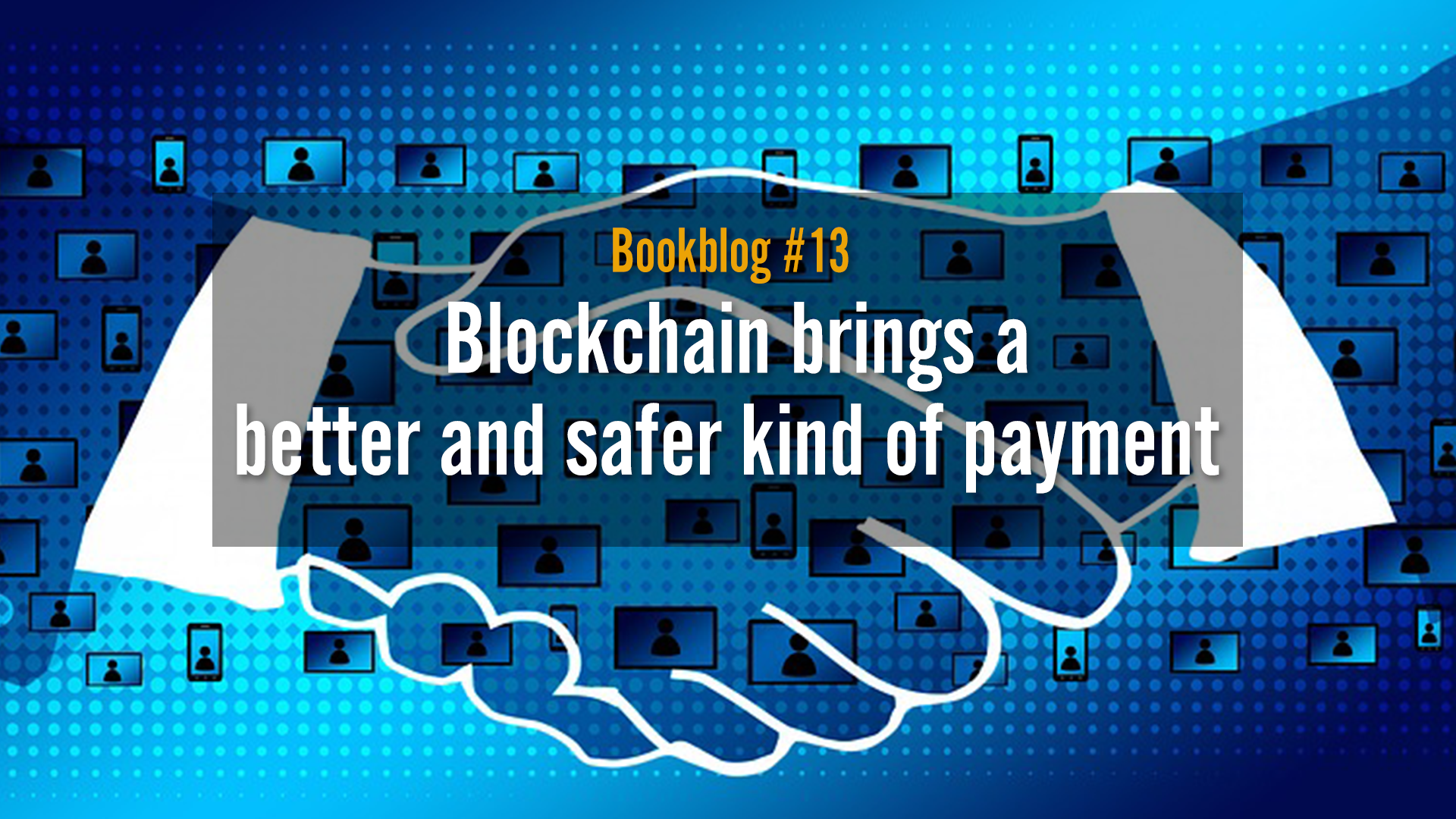 Blockchain brings a better and safer kind of payment