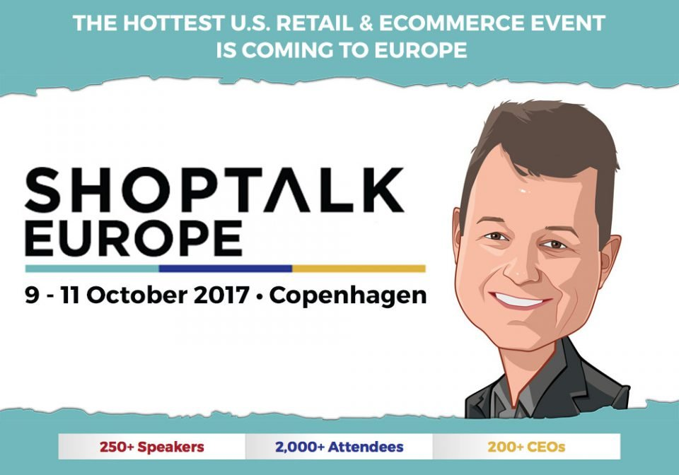 Shoptalk: The Hottest Retail & E-commerce is coming to Europe