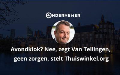 Avondklok? Nee, zegt Van Tellingen, geen zorgen, stelt Thuiswinkel.org – De Ondernemer